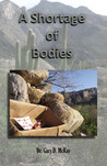 A Shortage of Bodies by Gary D. McKay