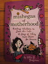 Mishegas of Motherhood