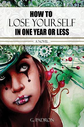 How to Lose Yourself in One Year or Less by G. Padron