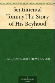 Sentimental Tommy The Story of His Boyhood by J.M. Barrie