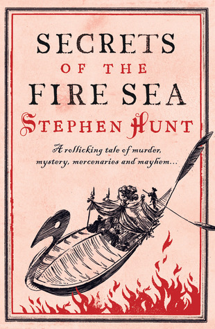 Secrets of the Fire Sea by Stephen Hunt