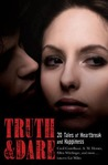 Truth and Dare: 20 Tales of Heartbreak and Happiness
