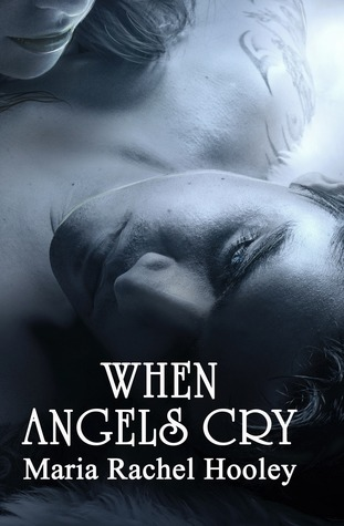 When Angels Cry by Maria Rachel Hooley