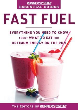 Runner's World Essential Guides: Fast Fuel: Everything You Need to Know about What to Eat for Optimum Energy on the Run