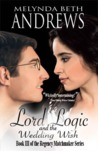 Lord Logic and the Wedding Wish (The Regency Matchmaker, #3)