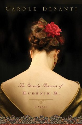 The Unruly Passions of Eugénie R. by Carole DeSanti