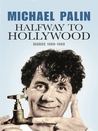 Halfway To Hollywood: Diaries 1980 to 1988 (Palin Diaries, #2)