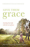 Give Them Grace: Dazzling Your Kids with the Love of Jesus