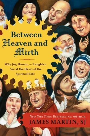 Between Heaven and Mirth by James     Martin