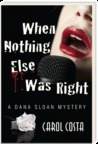 When Nothing Else Was Right; A Dana Sloan Mystery