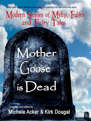 Mother Goose is Dead by Michele Acker