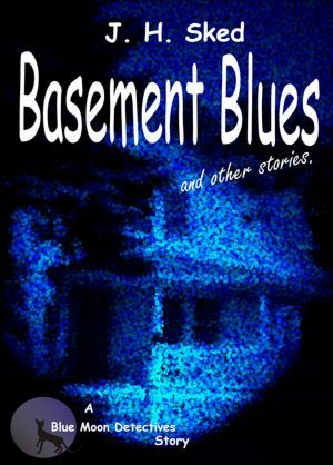 Basement Blues by J.H. Sked
