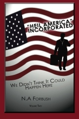 Heil America Incorporated (We Didn't Think It Could Happen Here) by N.A. Forbush