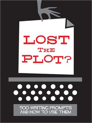 Lost the Plot? 500 Writing Prompts and How To Use Them by Adam Maxwell