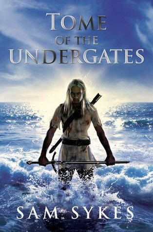 Tome of the Undergates by Sam Sykes