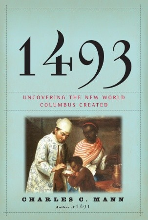 Uncovering the New World Columbus Created  - Charles C. Mann