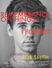 Remembrance of Things I Forgot by Bob   Smith