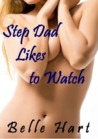 Step Dad Likes to Watch (Insatiable Stepdaughter, #1)