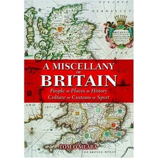 A Miscellany of Britain: People, Places, History, Culture, Customs, Sport