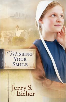 Missing Your Smile by Jerry S. Eicher