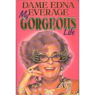 My Gorgeous Life by Dame Edna Everage