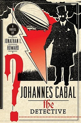 Johannes Cabal the Detective by Jonathan L. Howard