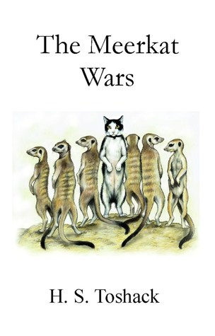 The Meerkat Wars by H.S. Toshack