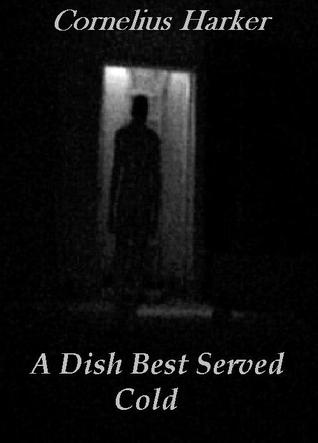 A Dish Best Served Cold by Cornelius Harker