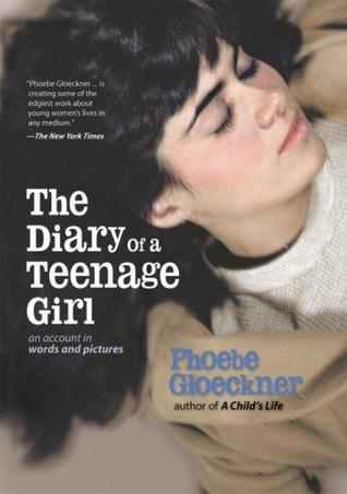 The Diary of  a Teenage Girl by Phoebe Gloeckner