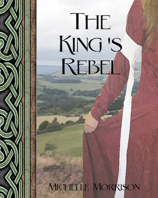 The King's Rebel by Michelle Morrison