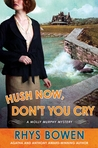 Hush Now, Don't You Cry by Rhys Bowen