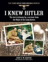 I Knew Hitler (The Third Reich from Original Sources)