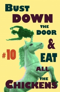 Bust Down the Door and Eat All the Chickens, No.10 by Bradley Sands