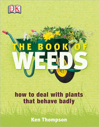 The Book of Weeds: How to Deal with Plants That Behave Badly