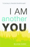 I Am Another You: A Journey to Powerful Breakthroughs