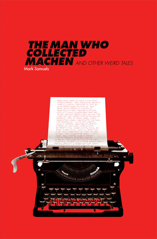 The Man Who Collected Machen and Other Weird Tales by Mark Samuels