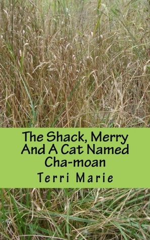The Shack, Merry and a Cat Named Cha-moan by Terri  Marie