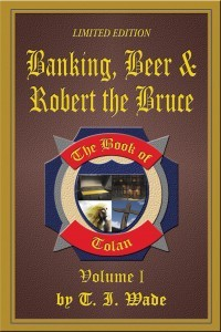 Banking, Beer & Robert the Bruce by T.I. Wade