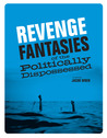 Revenge Fantasies of the Politically Dispossessed