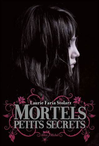 Mortels petits secrets by Laurie Faria Stolarz