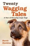 Twenty Wagging Tales : A Year of Rescuing Large Dogs
