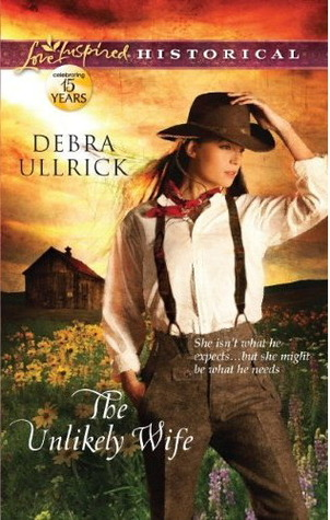 The Unlikely Wife by Debra Ullrick