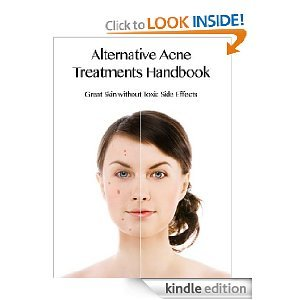 Alternative Acne Treatments Handbook - Great Skin Without Toxic Side Effects (Health and Wellness Series)
