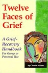 Twelve Faces of Grief: A Grief-Recovery Handbook for Group or Personal Use
