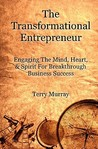 The Transformational Entrepreneur: Igniting the Mind, Heart, & Spirit for Breakthrough Business Success