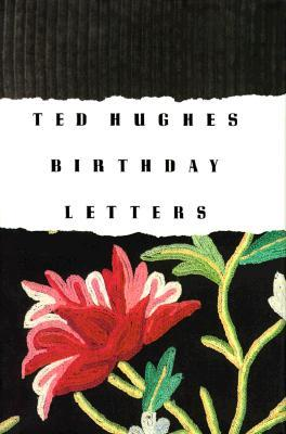 Birthday Letters by Ted Hughes