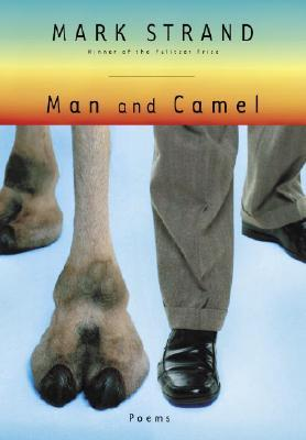 Man and Camel by Mark Strand