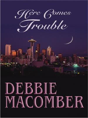Here Comes Trouble by Debbie Macomber