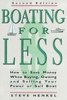 Boating for Less: How to Save Money When Buying, Owning and Selling Your Power or Sail Boat