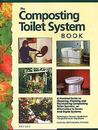 The Composting Toilet System Book: A Practical Guide to Choosing, Planning and Maintaining Composting Toilet Systems